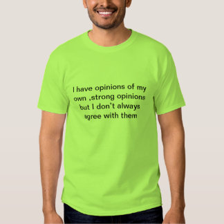 I have opinions t shirt