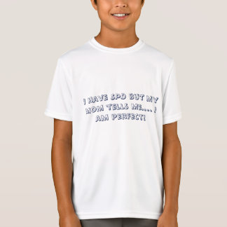 I have SPD but my mom... thinks I am perfect kids T-Shirt