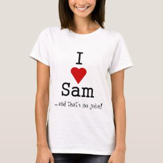i heart sam, ... and that's no joke! T-Shirt