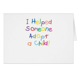 I helped someone adopt a child greeting card