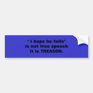 """"""" I hope he fails"""" is not free speechIt is TREA... Bumper Sticker"""
