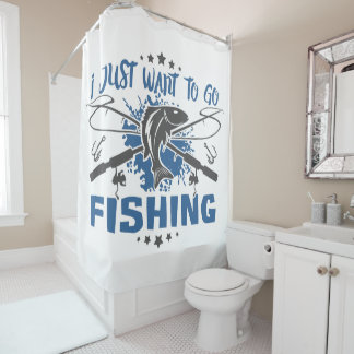 I Just Want To Go Fishing Shower Curtain