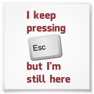 I Keep Pressing The Escape Key But I'm Still Here Photo Art