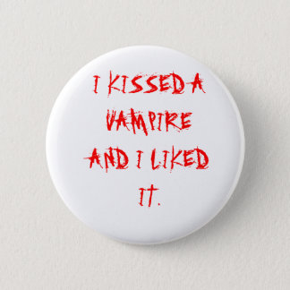 I KISSED A VAMPIRE AND I LIKED IT. 6 CM ROUND BADGE