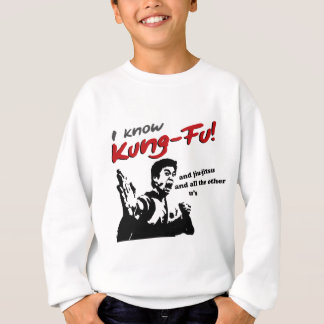 I know Kung Fu, jiu-jitsu and all the other u's Sweatshirt