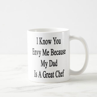 I Know You Envy Me Because My Dad Is A Great Chef. Coffee Mug
