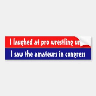 I laughed at pro wrestling ... bumper sticker