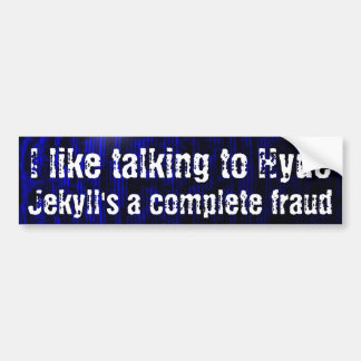 I like talking to Hyde, Jekyll's a complete fraud Car Bumper Sticker