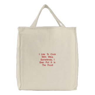 I Like To Cook With Wine.Sometimes, I Even Put ... Embroidered Tote Bag