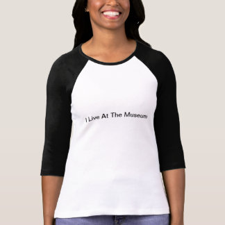 I Live At The Museum T-shirt