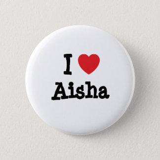 I love Aisha heart T-Shirt 6 Cm Round Badge