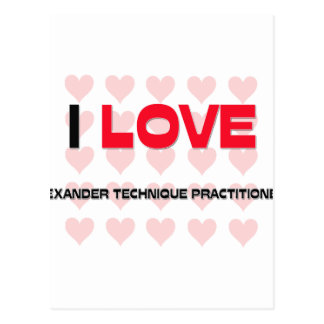 I LOVE ALEXANDER TECHNIQUE PRACTITIONERS POST CARD