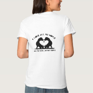 I love all my dogs and like maybe 3 other people shirt