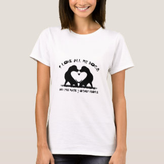 I love all my dogs and like maybe 3 other people T-Shirt