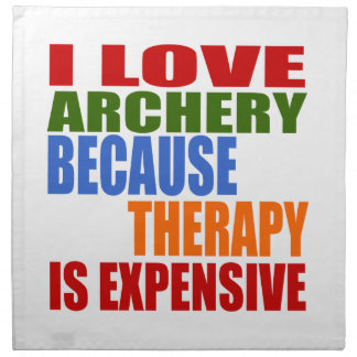 I Love Archery Because Therapy Is Expensive Napkin