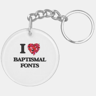 I Love Baptismal Fonts Double-Sided Round Acrylic Key Ring