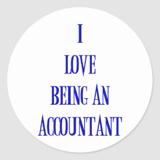 I Love Being An Accountant Classic Round Sticker