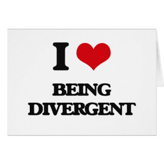 I Love Being Divergent Card