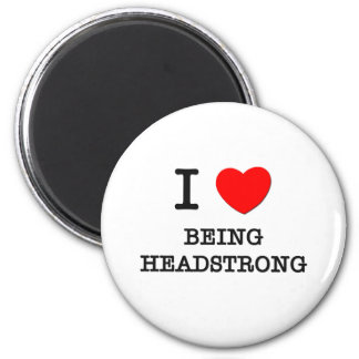 I Love Being Headstrong 6 Cm Round Magnet