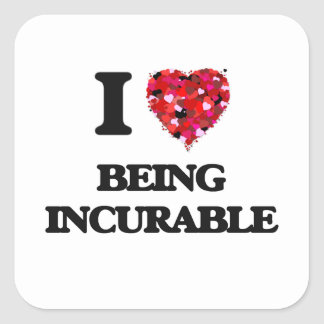 I Love Being Incurable Square Sticker