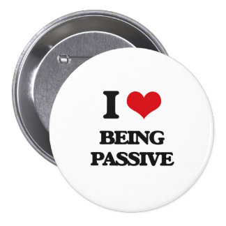 I Love Being Passive Pinback Buttons