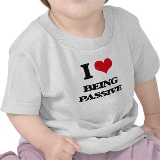 I Love Being Passive Tee Shirts