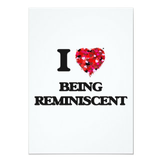 I Love Being Reminiscent 13 Cm X 18 Cm Invitation Card