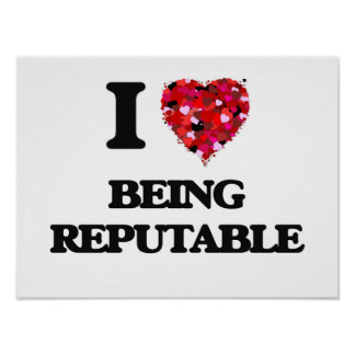 I Love Being Reputable Poster