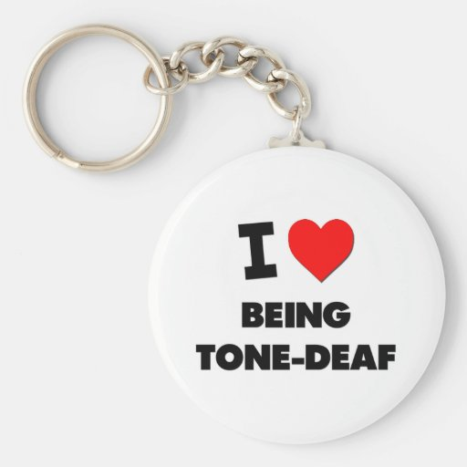 I love Being Tone-Deaf Keychain