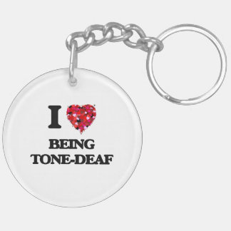 I love Being Tone-Deaf Double-Sided Round Acrylic Key Ring