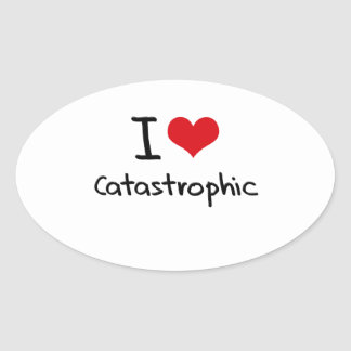 I love Catastrophic Oval Sticker