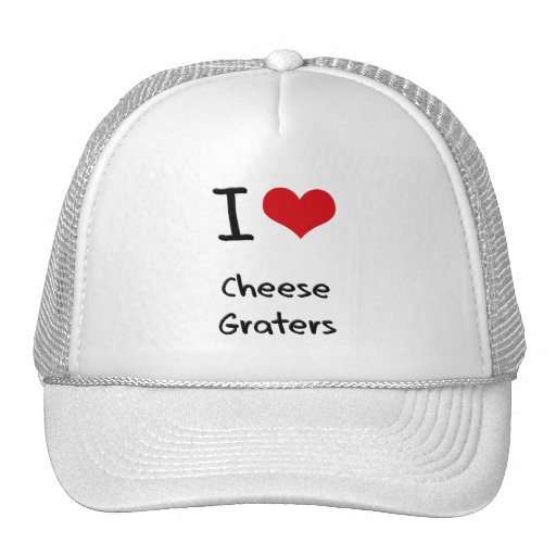 I love Cheese Graters Hat