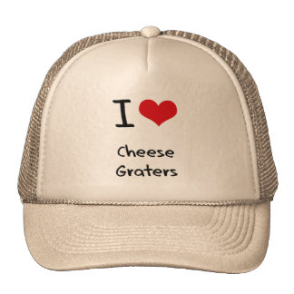 I love Cheese Graters Hats