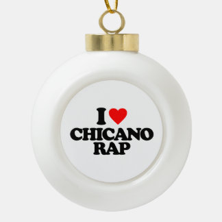 I LOVE CHICANO RAP CERAMIC BALL CHRISTMAS ORNAMENT