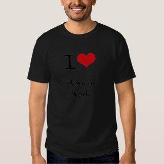 I love Clerical Work Tee Shirts