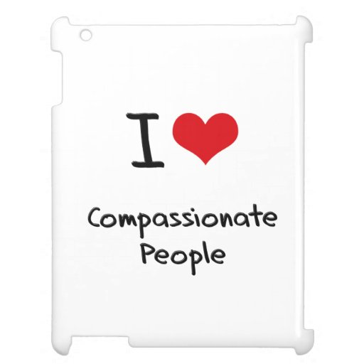 I love Compassionate People Cover For The iPad 2 3 4