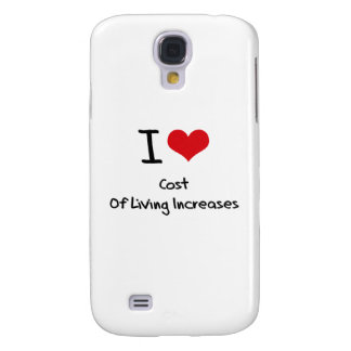 I love Cost Of Living Increases Galaxy S4 Covers