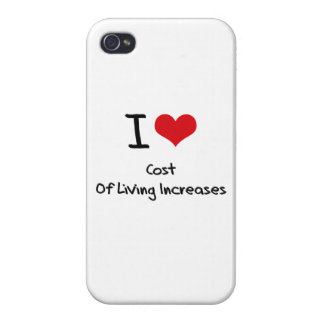 I love Cost Of Living Increases iPhone 4 Cover