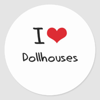 I Love Dollhouses Round Sticker