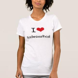 I love Ecclesiastical T-shirt