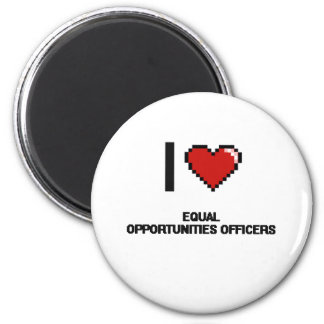 I love Equal Opportunities Officers 2 Inch Round Magnet