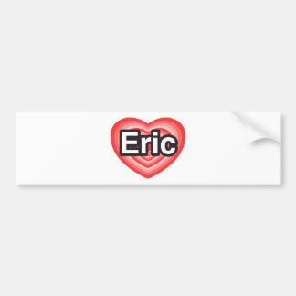 I love Eric. I love you Eric. Heart Bumper Sticker