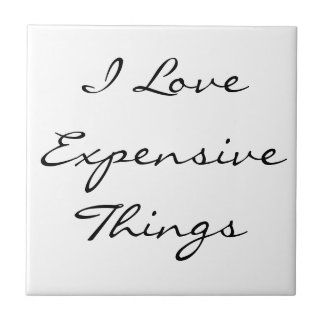 I Love Expensive Things! Tile