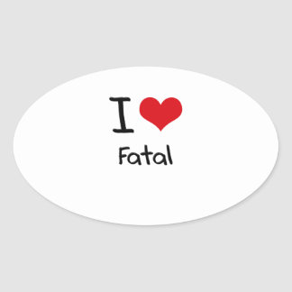 I Love Fatal Oval Stickers