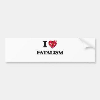 I Love Fatalism Bumper Sticker