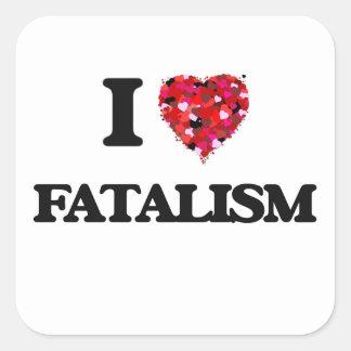 I Love Fatalism Square Sticker