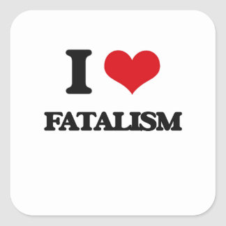 I love Fatalism Square Stickers