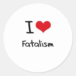 I Love Fatalism Round Sticker