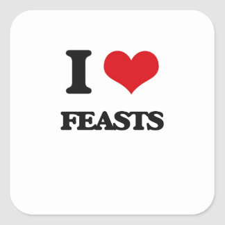 I love Feasts Square Stickers