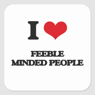 I love Feeble Minded People Square Sticker